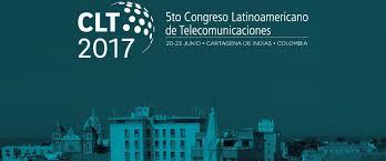 Desde el martes, Congreso Latinoamericano de Telecomunicaciones 2017