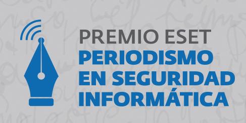 Se acaba el plazo de inscripciones al Premio ESET al Periodismo en Seguridad Informática